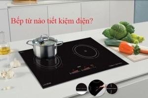 Bếp từ nào tiết kiệm điện